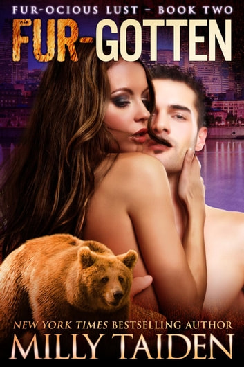 Fur Gotten - Furocious Lust - Bears, #2 ebook by Milly Taiden