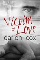 Victim of Love ebook by Darien Cox