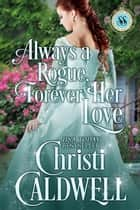 Always a Rogue, Forever Her Love - Scandalous Seasons, #4 ebook by Christi Caldwell