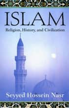 Islam - Religion, History, and Civilization ebook by Seyyed Hossein Nasr