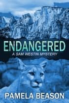 Endangered - A Sam Westin Mystery, #1 ebook by Pamela Beason
