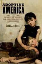 Adopting America - Childhood, Kinship, and National Identity in Literature ebook by