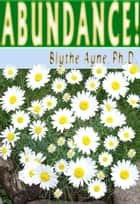 Abundance! ebook by Blythe Ayne, Ph.D.