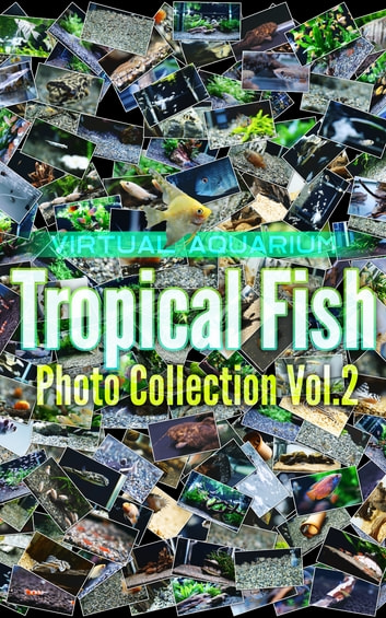 Tropical Fish Photo Collection Vol.2 - Virtual Aquarium eBook by Editors Crowd x Synforest