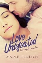 Love Undefeated ebook by ANNE LEIGH