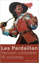 Les Pardaillan (Version complète 10 volumes) ebook by Michel Zévaco