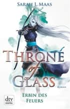 Throne of Glass 3 - Erbin des Feuers ebook by Sarah Maas,Ilse Layer