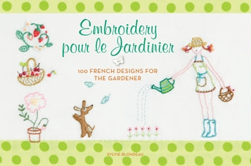 Embroidery pour le Jardinier - 100 French Ideas for the Gardener ebook by Sylvie Blondeau
