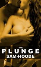 The Plunge: Erotic Short Story ebook by Sam Hoode