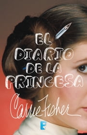 El diario de la princesa ebook by Carrie Fisher