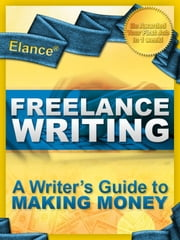Elance Freelance Writing: A Writer's Guide to Making Money ebook by Cali and Son Communications