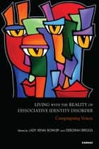 Living with the Reality of Dissociative Identity Disorder - Campaigning Voices ebook by Xenia Bowlby, Deborah Briggs