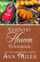 Country Heaven Cookbook: Family Recipes & Remembrances ebook by Ava Miles