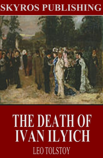an analysis of life and death in leo tolstoys the death of ivan ilych The death of ivan ilych by lev nikolayevich tolstoy 1886 translated by louise and aylmer maude i during an interval in the melvinski trial in the large build- ing of the law courts the members and public prosecutor.