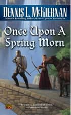Once Upon A Spring Morn ebook by Dennis L. McKiernan