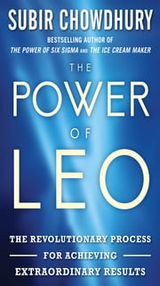 The Power of LEO: The Revolutionary Process for Achieving Extraordinary Results ebook by Subir Chowdhury