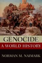 Genocide - A World History ebook by Norman M. Naimark