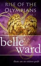 Rise of the Olympians ebook by Belle Ward