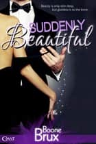 Suddenly Beautiful ebook by Boone Brux