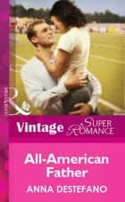 All-American Father (Mills & Boon Vintage Superromance) ebook by Anna DeStefano