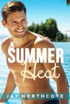 Summer Heat ebook by Jay Northcote
