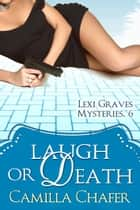 Laugh or Death (Lexi Graves Mysteries, 6) ebook by Camilla Chafer