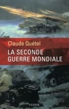 La Seconde Guerre mondiale ebook by Claude QUÉTEL