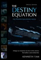 The Destiny Equation ebook by Kenneth Tam