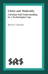 Christ and Modernity - Christian Self-Understanding in a Technological Age ebook by David J. Hawkin
