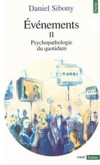 Evénements II - Psychopathologie du quotidien ebook by Daniel Sibony