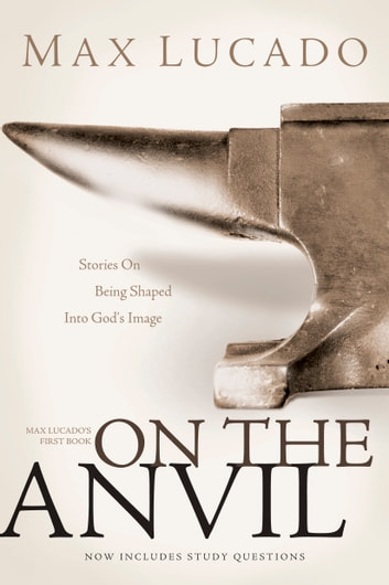 On the Anvil ebook by Max Lucado