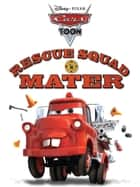 Cars Toon: Rescue Squad Mater eBook by Disney Book Group