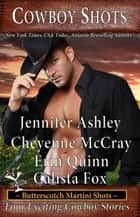 Cowboy Shots - Butterscotch Martini Shots, #3 ebook by Jennifer Ashley, Cheyenne McCray, Erin Quinn,...