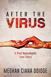 After The Virus - A post-apocalyptic love story ebook by Meghan Ciana Doidge