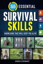 365 Essential Survival Skills - Knowledge That Will Keep You Alive ebook by Creek Stewart
