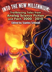 Into the New Millennium: Trailblazing Tales from Analog Science Fiction and Fact, 2000 - 2010 ebook by Stanley Schmidt - Editor, Brad R. Torgersen, Carl Frederick