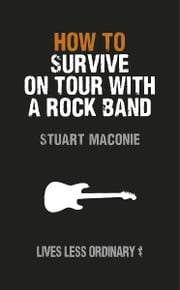 How to Survive on Tour with a Rock Band - Lives Less Ordinary ebook by Stuart Maconie
