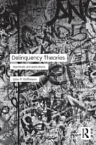 Delinquency Theories ebook by John P. Hoffmann