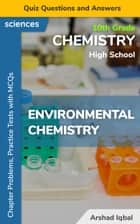 Environmental Chemistry Multiple Choice Questions and Answers (MCQs): Quiz, Practice Tests & Problems with Answer Key (10th Grade Chemistry Quick Study Guide & Course Review) ebook by Arshad Iqbal