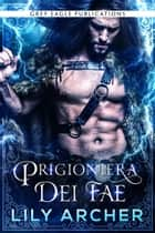 Prigioniera dei fae ebook by Lily Archer