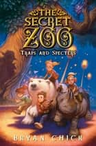 The Secret Zoo: Traps and Specters ebook by Bryan Chick
