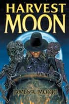 Harvest Moon ebook by James A. Moore
