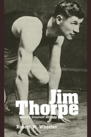 Jim Thorpe - World's Greatest Athlete ebook by Robert W. Wheeler