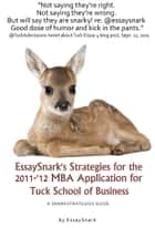 EssaySnark's Strategies for the 2011-'12 MBA Admissions Essays for Tuck School of Business ebook by Essay Snark