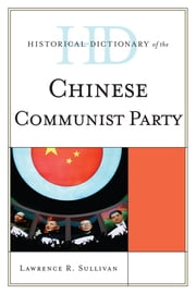 Historical Dictionary of the Chinese Communist Party ebook by Lawrence R. Sullivan