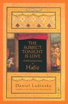 The Subject Tonight Is Love ebook by Daniel Ladinsky,Hafiz