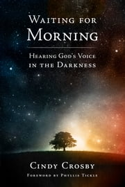 Waiting for Morning - Hearing God's Voice in the Darkness ebook by Cindy Crosby