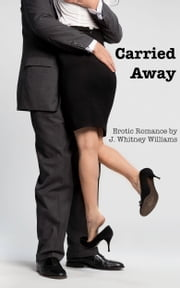 Carried Away ebook by J. Whitney Williams