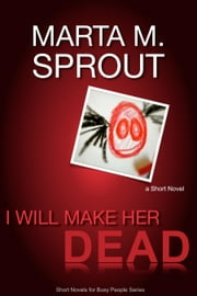I Will Make Her Dead ebook by Marta Sprout