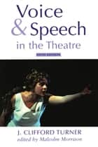 Voice and Speech in the Theatre ebook by J. Clifford Turner,Malcolm Morrison